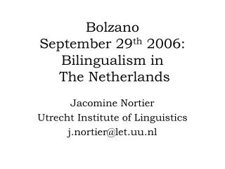 Bolzano September 29 th 2006: Bilingualism in The Netherlands
