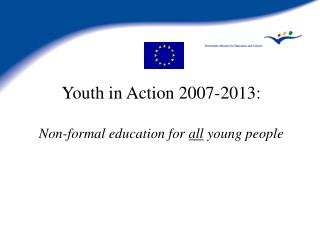 Youth in Action 2007-2013: Non-formal education for all young people
