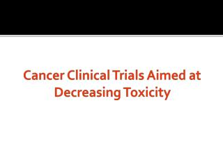 Cancer Clinical Trials Aimed at Decreasing Toxicity