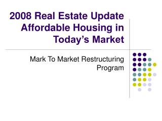 2008 Real Estate Update Affordable Housing in Today s Market