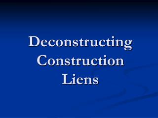 Deconstructing Construction  Liens
