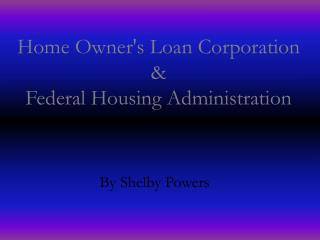 Home Owners Loan Corporation  Federal Housing Administration