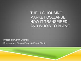 The U.S housing Market  C ollapse: How it Transpired and Who's to Blame