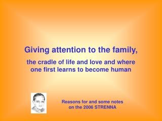 Giving attention to the family, the cradle of life and love and where one first learns to become human