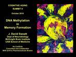 COGNITIVE AGING SUMMIT II October 2010 DNA Methylation in Memory Formation J. David Sweatt Dept of Neurobiology Mc