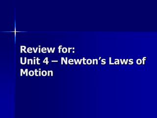 Review for: Unit 4 – Newton's Laws of Motion