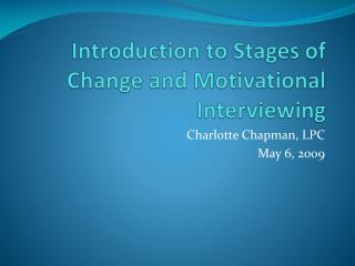 Introduction to Stages of Change and Motivational Interviewing