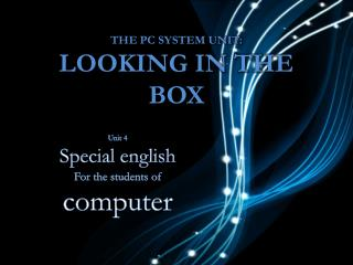 The PC System unit: looking in the box