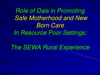 Role of Dais in Promoting Safe Motherhood and New Born Care In Resource Poor Settings: The SEWA Rural Experience