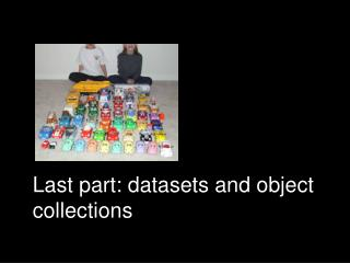 Last part: datasets and object collections