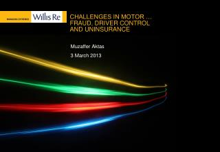 CHALLENGES IN MOTOR … FRAUD, DRIVER CONTROL AND UNINSURANCE