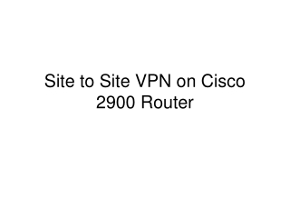 Site to Site VPN on Cisco 2900 Router