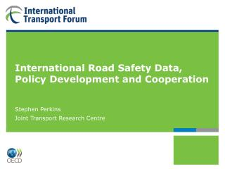 International Road Safety Data, Policy Development and Cooperation