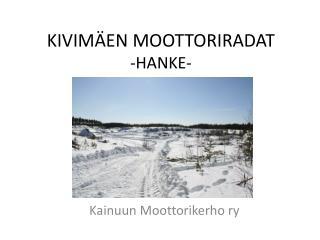 KIVIMÄEN MOOTTORIRADAT -HANKE-