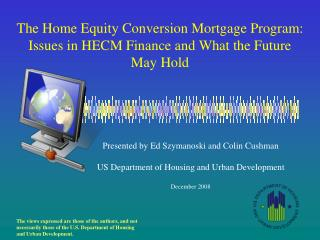 The Home Equity Conversion Mortgage Program:  Issues in HECM Finance and What the Future May Hold