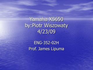 Yamaha XS650 by:Piotr Wiszowaty 4/23/09