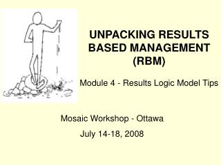 UNPACKING RESULTS BASED MANAGEMENT RBM  Module 4 - Results Logic Model Tips
