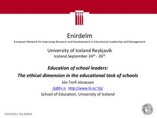 Education of school leaders: The ethical dimension in the educational task of schools Jón Torfi Jónasson jtj@hi.is http
