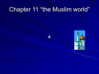 Chapter 11  the Muslim world