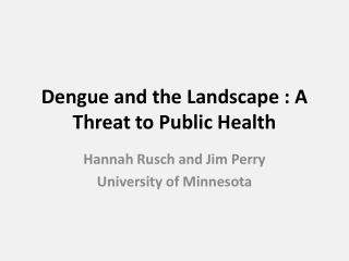 Dengue and the Landscape : A Threat to Public Health