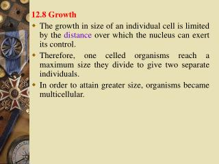 12.8 Growth The growth in size of an individual cell is limited by the distance over which the nucleus can exert its con