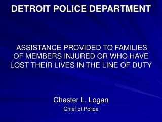 DETROIT POLICE DEPARTMENT     ASSISTANCE PROVIDED TO FAMILIES OF MEMBERS INJURED OR WHO HAVE LOST THEIR LIVES IN THE LIN