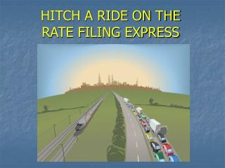 HITCH A RIDE ON THE  RATE FILING EXPRESS