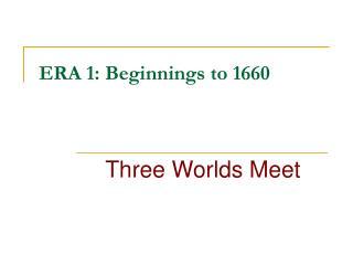 ERA 1: Beginnings to 1660