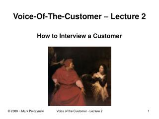 Voice-Of-The-Customer – Lecture 2 How to Interview a Customer