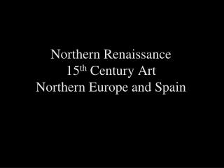 Northern Renaissance 15th Century Art  Northern Europe and Spain