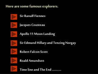 Sir Ranulf Fiennes Jacques Cousteau Apollo 11 Moon Landing Sir Edmund Hillary and Tenzing Norgay Robert Falcon Scott Ro