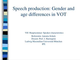Speech production: Gender and age differences in VOT    VIU Hauptseminar: Speaker characteristics  Referentin: Antonia S