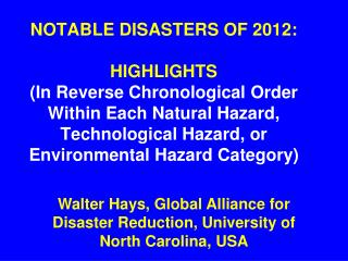 NOTABLE DISASTERS OF 2012: HIGHLIGHTS (In Reverse Chronological Order Within Each Natural Hazard, Technological Hazard,