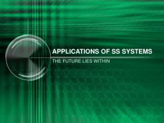 APPLICATIONS OF SS SYSTEMS