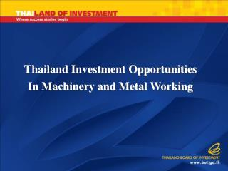 Thailand Investment Opportunities In Machinery and Metal Working