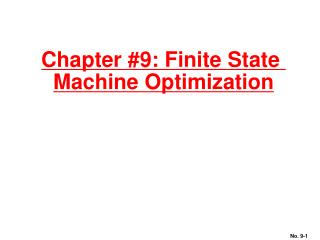 Chapter #9: Finite State  Machine Optimization
