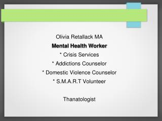 Olivia Retallack MA Mental Health Worker * Crisis Services * Addictions Counselor * Domestic Violence Counselor * S.M.A.