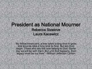 President as National Mourner Rebecca Sizelove Laura Kacewicz
