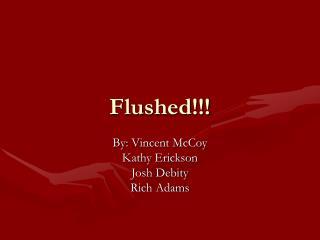 Flushed!!!