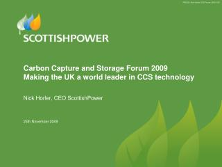 Carbon Capture and Storage Forum 2009 Making the UK a world leader in CCS technology