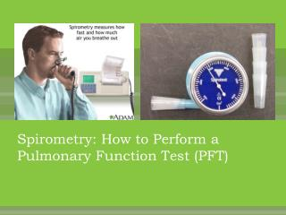 Spirometry : How to Perform a Pulmonary Function Test (PFT)