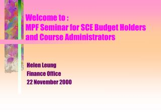 Welcome to : MPF Seminar for SCE Budget Holders and Course Administrators