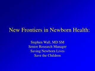 New Frontiers in Newborn Health: