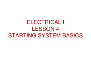 ELECTRICAL I            LESSON 4                 STARTING SYSTEM BASICS