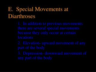 E. Special Movements at Diarthroses