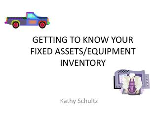 GETTING TO KNOW YOUR FIXED ASSETS/EQUIPMENT INVENTORY
