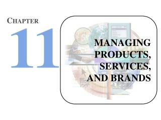MANAGING PRODUCTS, SERVICES, AND BRANDS