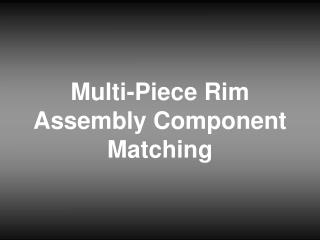 Multi-Piece Rim Assembly Component Matching