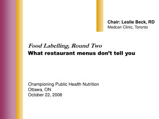 Food Labelling, Round Two What restaurant menus don t tell you      Championing Public Health Nutrition Ottawa, ON Octob