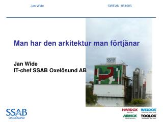 Man har den arkitektur man f rtj nar   Jan Wide IT-chef SSAB Oxel sund AB